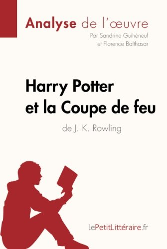 Harry Potter et la Coupe de feu de J. K. Rowling (Analyse de l'oeuvre): Comprendre la littérature avec lePetitLittéraire.fr (French (Florence Coupe)