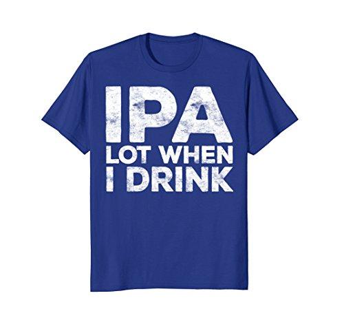 Mens IPA Lot When I Drink T-Shirt Funny Beer Lover Gift Shirt Large Royal - Boyfriend Glasses