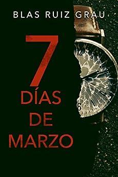 Siete días de marzo (Spanish Edition) by [Ruiz Grau, Blas]