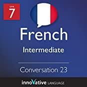 Intermediate Conversation #23 (French): Intermediate French #23 |  Innovative Language Learning