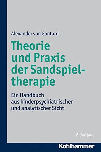 Theorie und Praxis der Sandspieltherapie: Ein Handbuch aus kinderpsychiatrischer und analytischer Sicht