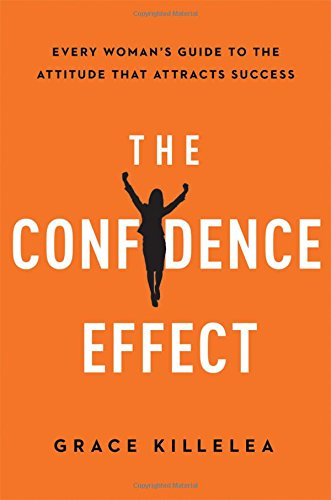 the-confidence-effect-every-womans-guide-to-the-attitude-that-attracts-success