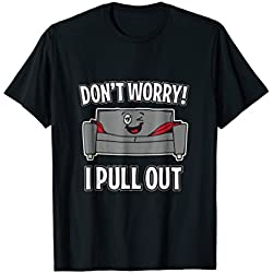 Mens Don't Worry I Pull Out Couch Funny Sleeper Sofa T-Shirt Small Black