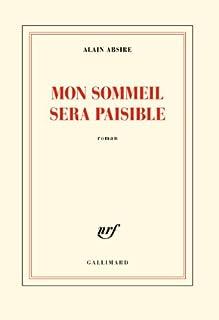 Mon sommeil sera paisible : roman, Absire, Alain