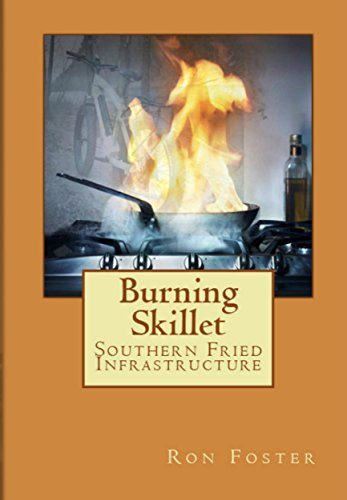 Burning Skillet: Southern Fried Infrastructure (Grid Down Prepper Up Book 2) by [Foster, Ron ]