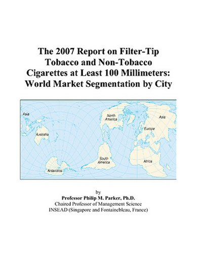 The 2007 Report on Filter-Tip Tobacco and Non-Tobacco Cigarettes at Least 100 Millimeters: World Market Segmentation by City ()