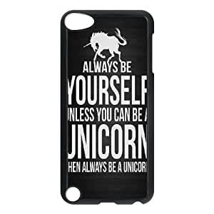 Iylll Unique Design Cases Ipod Touch 5 Cell Phone Case Always be yourself. Unless you can be a unicorn, then always be a unicorn Printed Cover Protector