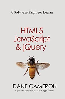 A Software Engineer Learns HTML5, JavaScript and jQuery: A guide to standards-based web applications by [Cameron, Dane]