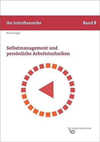 Selbstmanagement und persönliche Arbeitstechniken (Schriftenreihe ibo) Taschenbuch – 15. Dezember 2014 Roland Jäger Verlag Dr. Götz Schmidt Wettenberg 3921313716