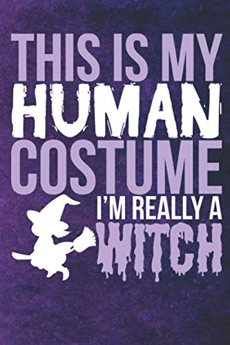 This Is My Human Costume I'm Really A Witch: Witchcraft Funny Logbook Notebook Keep Track Of Your Ritual Spells Perfect Gift For Wicca Casters, Magic Casters, Halloween Spell Book Summoners]()