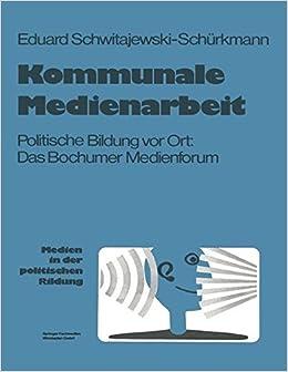 Kommunale Medienarbeit: Politische Bildung vor Ort: Das Bochumer Medienforum (Medien in der politischen Bildung) (German Edition)