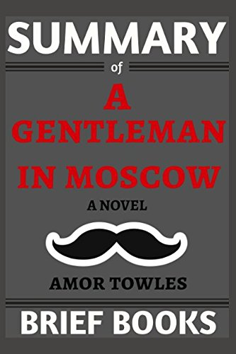 Summary of A Gentleman in Moscow: A Novel by Amor Towles