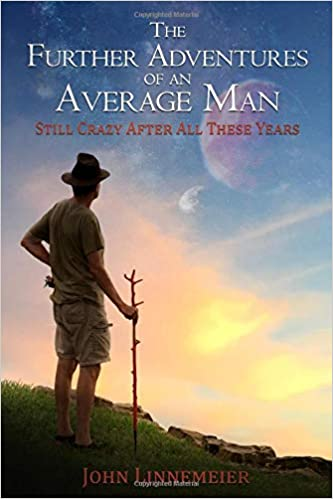 The Further Adventures of an Average Man: Still Crazy After All These Years (Color Edition): John Linnemeier: 9781731579775: Amazon.com: Books