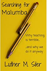 Searching for Malumba: Why Teaching is Terrible... and Why We Do It Anyway
