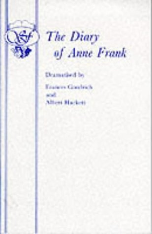 The Diary of Anne Frank: Play (Acting Edition) by Goodrich, Frances, Hackett, Albert, Frank, Anne (1998) Paperback