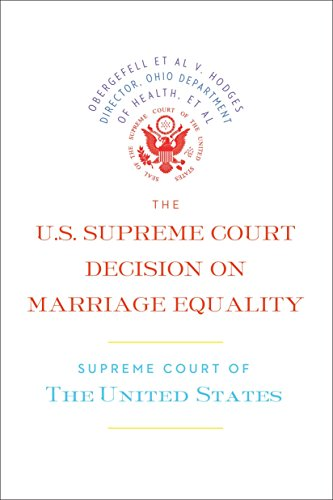 The U.S. Supreme Court Decision on Marriage Equality: The complete decision, including dissenting opinions
