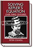Solving Kepler's Equation over Three Centuries, Peter Colwell, 0943396409