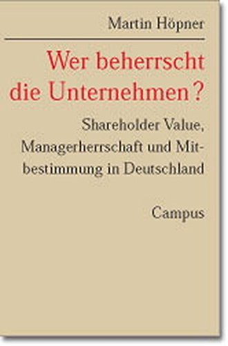 wer-beherrscht-die-unternehmen-shareholder-value-managerherrschaft-und-mitbestimmung-in-deutschland-schriften-aus-dem-mpi-fr-gesellschaftsforschung