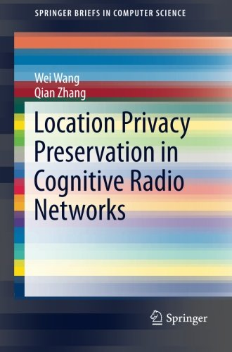 Location Privacy Preservation in Cognitive Radio Networks (SpringerBriefs in Computer - Spectrum Locations Store