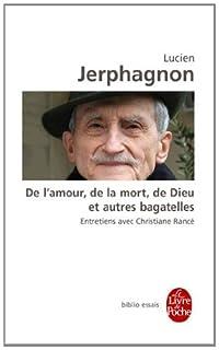 De l'amour, de la mort, de Dieu et autres bagatelles : entretiens avec Christiane Rancé, Jerphagnon, Lucien (1921-2011)