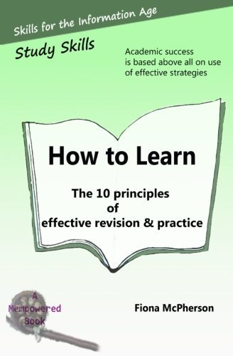 How to Learn: The 10 principles of effective revision & practice by Fiona McPherson PhD (2013-12-02)