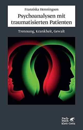 Psychoanalysen mit traumatisierten Patienten: Trennung, Krankheit, Gewalt