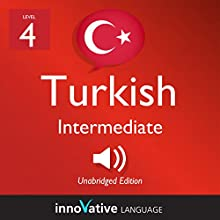 Learn Turkish - Level 4: Intermediate Turkish: Volume 1: Lessons 1-25 Speech by  Innovative Language Learning LLC Narrated by  TurkishClass101.com