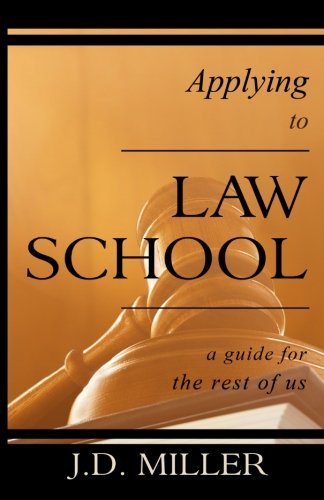Applying to Law School: A Guide for the Rest of Us