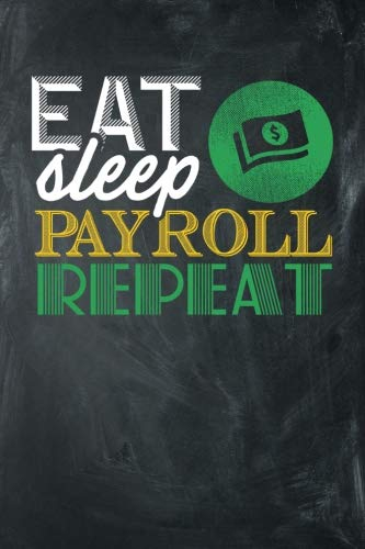 Eat Sleep Payroll Repeat: Chalkboard, Yellow & Green Design, Blank College Ruled Line Paper Journal Notebook for Accountants and Their Families. ... Book: Journal Diary For Writing and Notes)