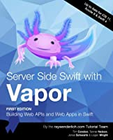 Server Side Swift with Vapor: Building Web APIs and Web Apps in Swift Front Cover
