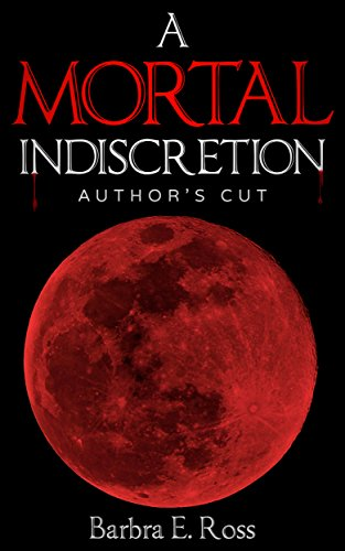A Mortal Indiscretion; Author's Cut: A Vampire Novel by [Ross, Barbra E.]