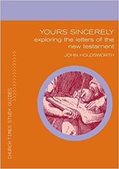 Book Yours Sincerely: Exploring the Letters of the New Testament (Church Times Study Guides)