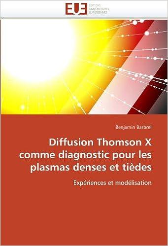 Livres Diffusion Thomson X comme diagnostic pour les plasmas denses et tièdes: Expériences et modélisation pdf ebook