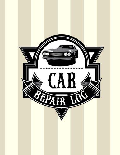Car Repair Log: Car Repair Log Book Journal (Date, Type of Repairs, Maintenance & Mileage)(8.5 x 11) V1