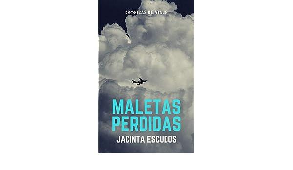 Amazon.com: Maletas perdidas: (Crónicas de viaje) (Spanish Edition) eBook: Jacinta Escudos: Kindle Store