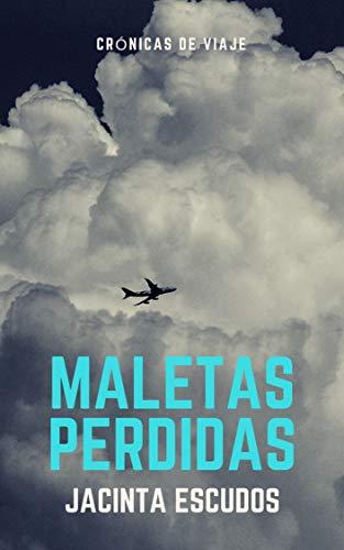 Maletas perdidas: (Crónicas de viaje) (Spanish Edition) by [Escudos,