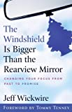 img - for The Windshield Is Bigger Than the Rearview Mirror: Changing Your Focus from Past to Promise by Jeff Wickwire (2006-02-01) book / textbook / text book