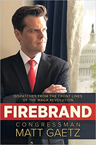 Firebrand Dispatches From The Front Lines Of The Maga Revolution Gaetz Congressman Matt 9781642937640 Amazon Com Books