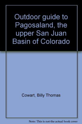 Outdoor guide to Pagosaland, the upper San Juan Basin of Colorado