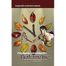 Paradigmas e Investigación Performativa: Un territorio epistémimco-discursivo en Educación (Spanish Edition)