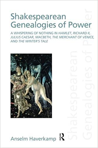 Shakespearean Genealogies of Power: A Whispering of Nothing in Hamlet, Richard II, Julius Caesar, Macbeth, The Merchant of Venice, and The Winter's Tale (Discourses of Law) by Anselm Haverkamp (2010-11-21)