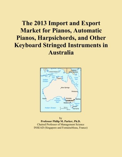 The 2013 Import and Export Market for Pianos, Automatic Pianos, Harpsichords, and Other Keyboard Stringed Instruments in Australia