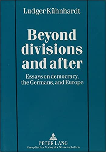 beyond divisions and after essays on democracy the germans and beyond divisions and after essays on democracy the germans and europe 0th edition