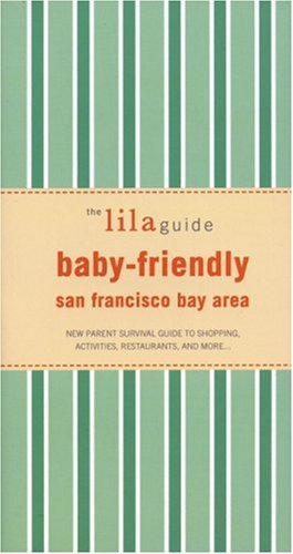 The lilaguide: Baby-Friendly San Francisco: New Parent Survival Guide to Shopping, Activities, Restaurants, and more… (Lilaguide: Baby-Friendly San Francisco - Marcos San Shopping