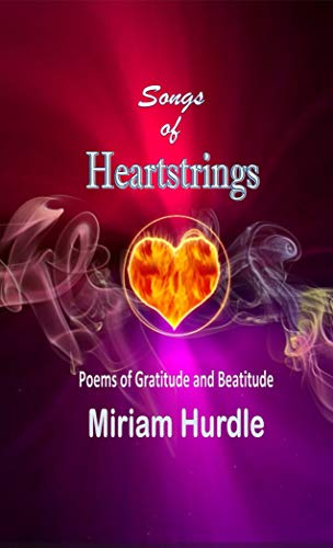 Songs of Heartstrings: Poems of Gratitude and Beatitude by [Hurdle, Miriam]