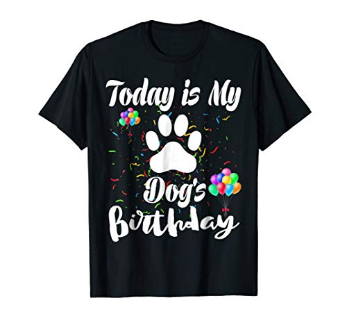 today is my dog's birthday funny gift t-shirt dogs -