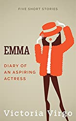 Emma - Diary of an Aspiring Actress: 5 Short Stories