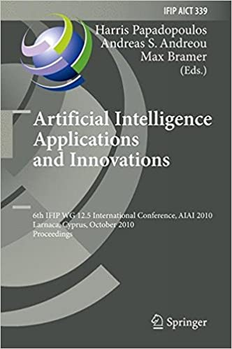 Artificial Intelligence Applications and Innovations: 6th IFIP WG 12.5 International Conference, AIAI 2010, Larnaca, Cyprus, October 6-7, 2010, ... in Information and Communication Technology)
