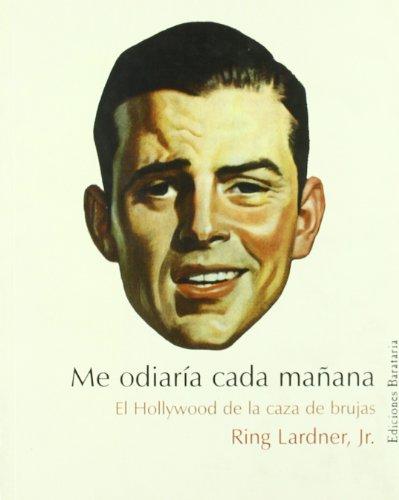 Descargar Libro Me Odiaría Cada Mañana: El Hollywood De La Caza De Brujas Ring Lardner Jr.