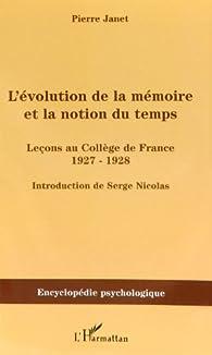 L'Evolution de la mémoire et la notion du temps : leçons au collège de France 1927-1928 par Pierre Janet